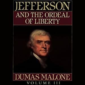 Thomas Jefferson and His Time, Volume 3: Jefferson and the Ordeal of Liberty | [Dumas Malone]