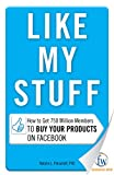 Like My Stuff: How to Get 750 Million Members to Buy Your Products on Facebook