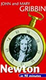 Newton in 90 Minutes: (1642-1727) (Scientists in 90 Minutes Series) (0094770409) by Gribbin, John