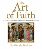 The Art of Faith: A Lenten Journey Through Duccio's Maesta (0852313357) by Beckett, Wendy