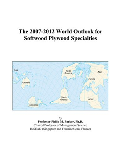The 2007-2012 World Outlook for Softwood Plywood Specialties