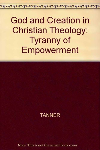 God and Creation in Christian Theology: Tyranny or Empowerment