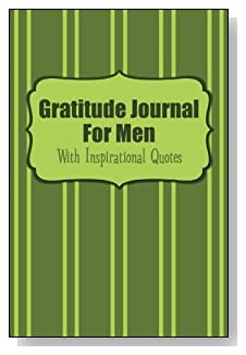 Gratitude Journal For Men – With Inspirational Quotes. Simple green stripes are the cover of this 5-minute gratitude journal for the busy man.