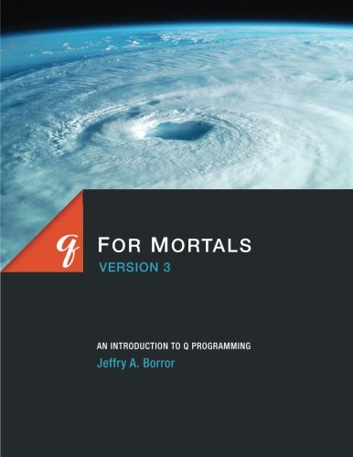 q For Mortals Version 3: An Introduction to q Programming, by Jeffry A. Borror