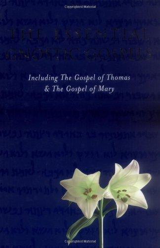 Essential Gnostic Gospels: Including the Gospel of Thomas And the Gospel...