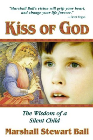 Kiss of God - The Wisdom of a Silent Child, Ball,Marshall Stewart/Stewart Ball,Marshall