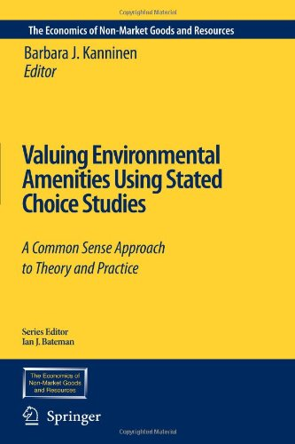 Valuing Environmental Amenities Using Stated Choice Studies: A Common Sense Approach to Theory and Practice (The Economi