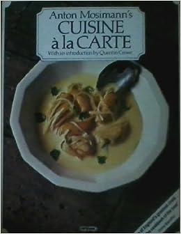 cuisine a la carte co uk anton mosimann quentin crewe 9780333353394 books