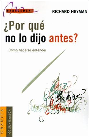 Por Que No Lo Dijo Antes?: Como Ser Comprendido en el Lugar de Trabajo = Why Didn't You Say That in the First Place? (Sp