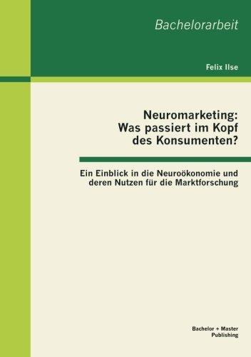 Neuromarketing: Was passiert im Kopf des Konsumenten? Ein Einblick in die Neuroökonomie und deren Nutzen für die Markt