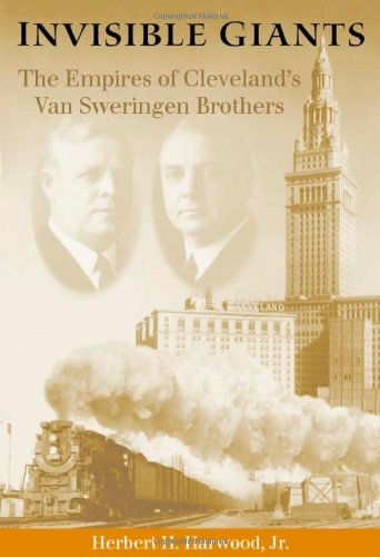 Invisible Giants: The Empires Of Cleveland'S Van Sweringen Brothers (Ohio)