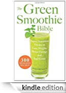The Green Smoothie Bible: 300 Delicious Recipes [Edizione Kindle]