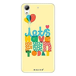 Mozine Lets Have Fun Today printed mobile back cover for HTC desire 626