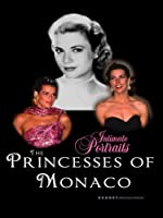 Intimate Portraits - The Princesses of Monaco