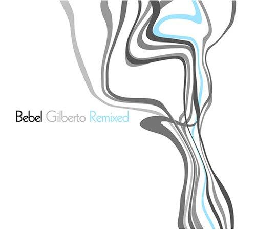 Bebel Gilberto - Bebel Gilberto Remixed (Disc 1) - Zortam Music