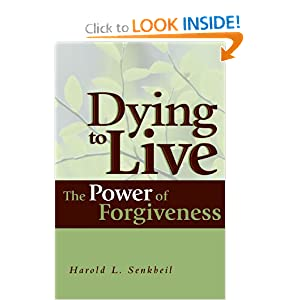 Dying to Live: The Power of Forgiveness Harold L. Senkbeil