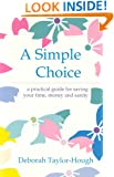 A Simple Choice : A Practical Guide for Saving Your Time, Money and Sanity