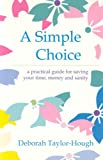 A Simple Choice: A Practical Guide for Saving Your Time, Money and Sanity (1891400495) by Taylor-Hough, Deborah