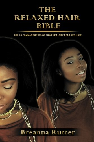 The Relaxed Hair Bible: The 10 Commandments of Long Healthy Relaxed Hair