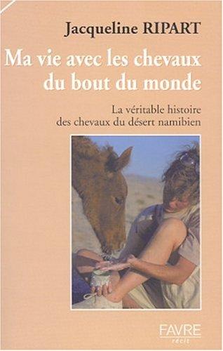 Ma Vie avec les chevaux du bout du monde : La véritable histoire des chevaux du désert namibien