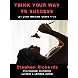 Think Your way to Success: Let Your Dreams Run Freeby Stephen Richards