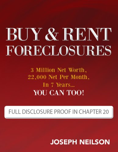 Download Buy & Rent Foreclosures: 3 Million Net Worth, 22,000 Net Per Month, In 7 Years...You can too!