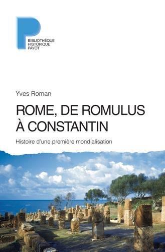Rome, de Romulus à Constantin : Histoire d'une première mondialisation (VIIIe s. av. J.-C. - IVe s. apr. J.-C.)
