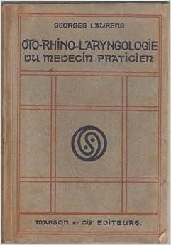 oto rhino laryngologie du m 233 decin praticien laurens georges books