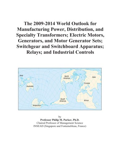 The 2009-2014 World Outlook For Manufacturing Power, Distribution, And Specialty Transformers; Electric Motors, Generators, And Motor Generator Sets; ... Apparatus; Relays; And Industrial Controls