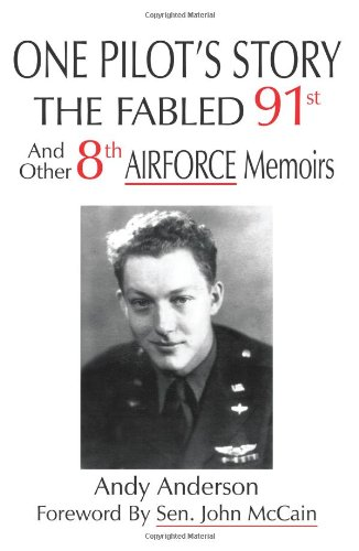 One Pilot's Story: The Fabled 91st And Other 8th Airforce Memoirs