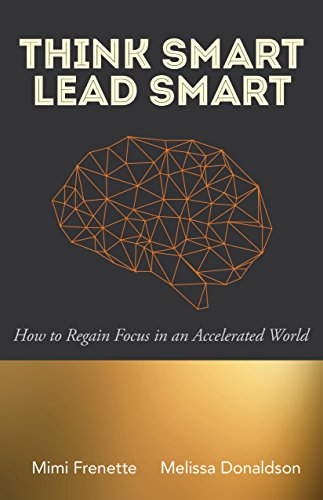 Think Smart Lead Smart: How To Regain Focus In An Accelerated World