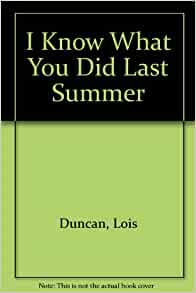 """a review of lois duncans i know what you did last summer Though her books had their share of violence, ms duncan said she was  """"i  know what you did last summer,"""" by lois duncan, which was adapted for film   be the first to see reviews, news and features in the new york."""