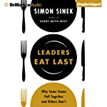 Leaders Eat Last: Why Some Teams Pull Together and Others Don't Audiobook by Simon Sinek Narrated by Simon Sinek