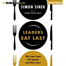 Leaders Eat Last: Why Some Teams Pull Together and Others Don't (       UNABRIDGED) by Simon Sinek Narrated by Simon Sinek