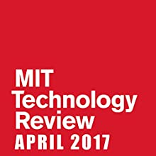 MIT Technology Review, April 2017 Periodical by  Technology Review Narrated by Todd Mundt