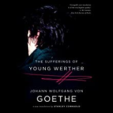 The Sufferings of Young Werther: A New Translation Audiobook by Johann Wolfgang von Goethe, Stanley Corngold (translator) Narrated by Daniel May
