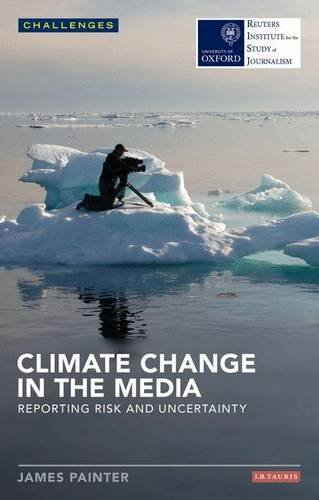 Climate Change in the Media: Reporting Risk and Uncertainty (Reuters Institute for the Study of Journalism)