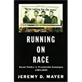 Running on Race: Racial Politics in Presidential Campaigns 1960-2000 ~ Jeremy D. Mayer