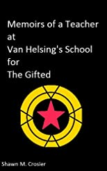 Memoirs of a Teacher at Van Helsing's School for the Gifted: Year 1