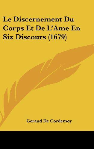 Le Discernement Du Corps Et de L'Ame En Six Discours (1679)