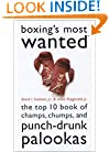 Boxing's Most Wanted(TM): The Top 10 Book of Champs, Chumps, and Punch-Drunk Palookas