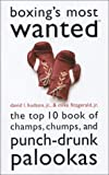 Boxings Most Wanted(TM): The Top 10 Book of Champs, Chumps, and Punch-Drunk Palookas