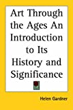 Art Through the Ages an Introduction to Its History and Significance (1417908742) by Gardner, Helen