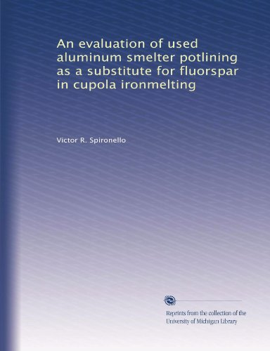An evaluation of used aluminum smelter potlining as a substitute for fluorspar in cupola ironmelting PDF
