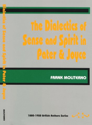 The Dialectics of Sense and Spirit in Pater and Joyce (No. 12 in 1880-1920 British Authors Series) (British Authors 1880