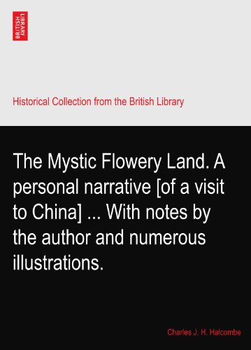 The Mystic Flowery Land. A personal narrative [of a visit to China] ... With notes by the author and numerous illustrations. PDF