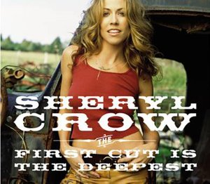 Sheryl Crow - First Cut Is the Deepest - Zortam Music
