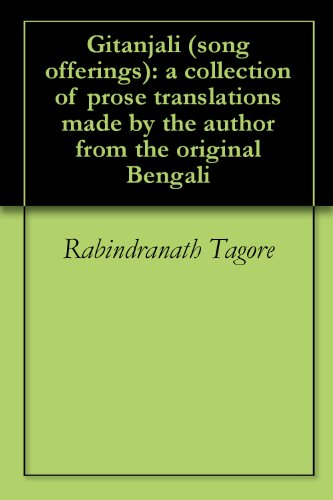 Rabindranath Tagore - Gitanjali (song offerings): a collection of prose translations made by the author from the original Bengali