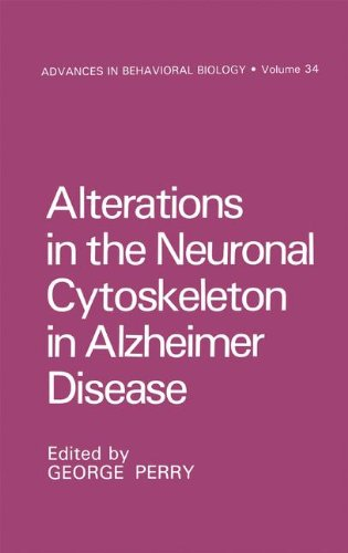 Alterations in the Neuronal Cytoskeleton in Alzheimer Disease (Advances in Behavioral Biology)