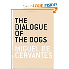 The Dialogue of the Dogs (Art of the Novella) by Miguel de Cervantes